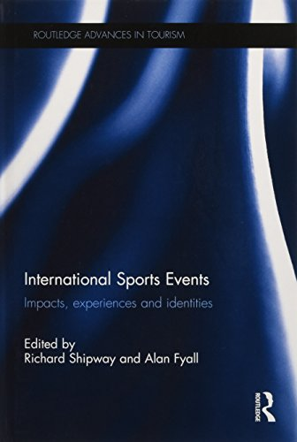 International Sports Events: Impacts, Experiences and Identities (Advances in Tourism)