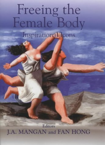 Freeing the Female Body: Inspirational Icons (Sport in the Global Society) (2001-05-31)