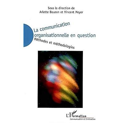 La communication organisationnelle en question: Méthodes et méthodologies