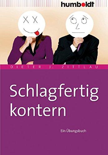 Schlagfertig kontern: Ein Übungsbuch (humboldt - Psychologie & Lebensgestaltung)