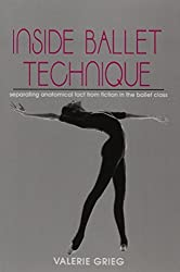 Inside Ballet Technique: Separating Anatomical Fact from Fiction in the Ballet Class by Valerie Grieg (1994-05-27)