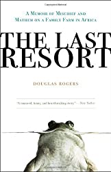 The Last Resort: A Memoir of Mischief and Mayhem on a Family Farm in Africa by Douglas Rogers (2010-09-07)