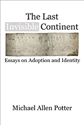 The Last Invisible Continent: Essays on Adoption and Identity (English Edition)