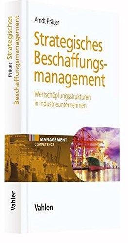 Strategisches Beschaffungsmanagement: Moderne Wertschöpfungsstrukturen in global agierenden Industrieunternehmen