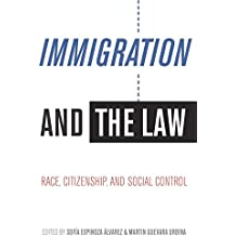 Immigration and the Law: Race, Citizenship, and Social Control