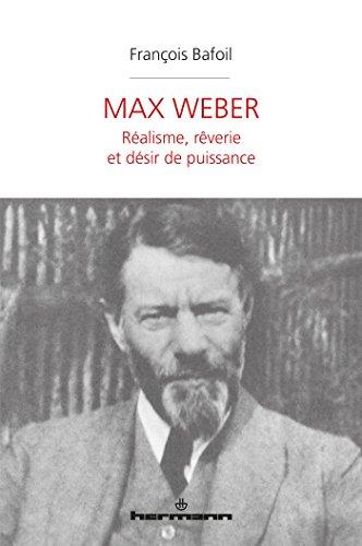 Max Weber: Ralisme, rverie et dsir de puissance