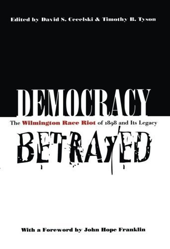 democracy-betrayed-the-wilmington-race-riot-of-1898-and-its-legacy-by-david-s-cecelski-1998-11-10