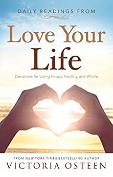 Daily Readings from Love Your Life: Devotions for Living Happy, Healthy, and Whole by [Osteen, Victoria]