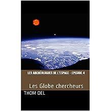Les archéologues de l'Espace - Episode 4: Les Globe chercheurs