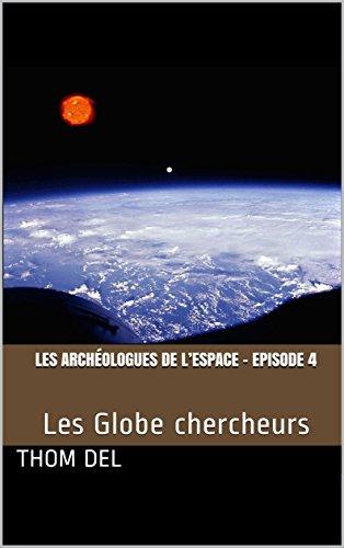 Les archéologues de l'Espace - Episode 4: Les Globe chercheurs par Thom Del