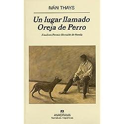 Un Lugar Llamado Oreja de Perro -- Premio Herralde de Novela 2008