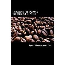Using Coffee Enemas to Improve Health