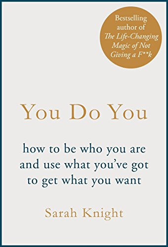 You Do You: (A No-F**ks-Given Guide) how to be who you are and use what you\'ve got to get what you want (A No F*cks Given Guide) (English Edition)