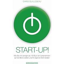 Start-up!: Wie Sie mit weniger als 100 Euro ein Unternehmen auf die Beine stellen und Ihr eigener Chef werden (German Edition)