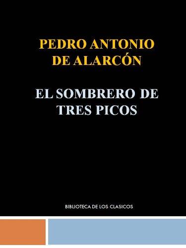 EL SOMBRERO DE TRES PICOS- PEDRO DE ALARCÓN por PEDRO ANTONIO DE ALARCON