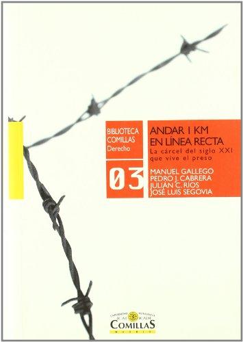 Andar 1 km en línea recta: La cárcel del siglo XXI que vive el preso (Biblioteca Comillas, Derecho)