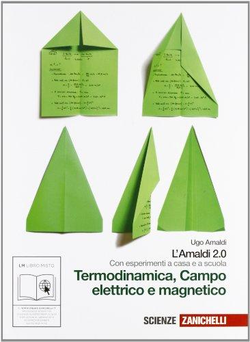 Amaldi 2.0. Termodinamica, campo elettrico e magnetico. Con esperimenti a casa e a scuola. Per le Scuole superiori. Con espansione online