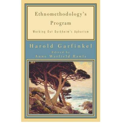[(Ethnomethodology's Program: Working Out Durkheim's Aphorism)] [Author: Harold Garfinkel] published on (June, 2002)