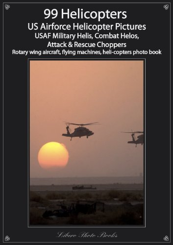 99 Helicopters - US Airforce Helicopter Pictures USAF Military Helis, Combat Helos, Attack & Rescue Choppers, Rotary wing aircraft, flying machines, heli-copters photo book (English Edition)