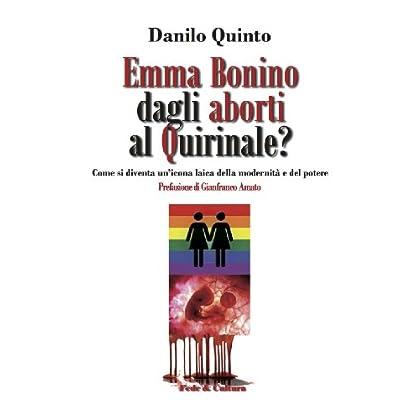 Emma Bonino Dagli Aborti Al Quirinale?: Come Si Diventa Un'Icona Laica Della Modernità E Del Potere