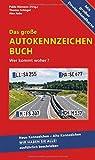Das große Autokennzeichen Buch - Ausgabe 2019: Wer kommt woher? Neue Kennzeichen – Alte Kennzeichen WIR HABEN SIE ALLE! ausführlich beschrieben