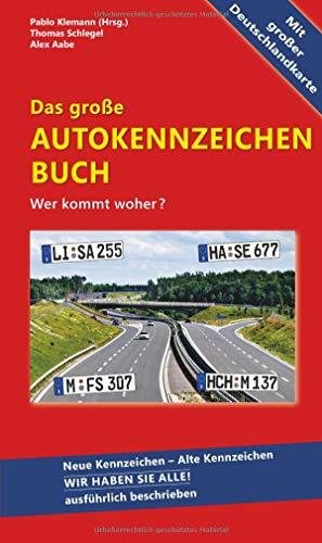 Das große Autokennzeichen Buch - Ausgabe 2019: Wer kommt woher? Neue Kennzeichen - Alte Kennzeichen WIR HABEN SIE ALLE! ausführlich beschrieben