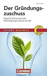Pocket Business: Der Gründungszuschuss: Tipps für Existenzgründer - Nachfolgeregelung der ICH-AG