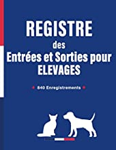 Registre des entrées et sorties pour élevage: Entrées et Sorties de chiens ou de chats | Suivi Chronologique des Mouvements des Animaux Domestiques | 840 Enregistrements