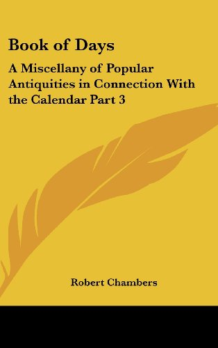 Book of Days: A Miscellany of Popular Antiquities in Connection with the Calendar Part 3