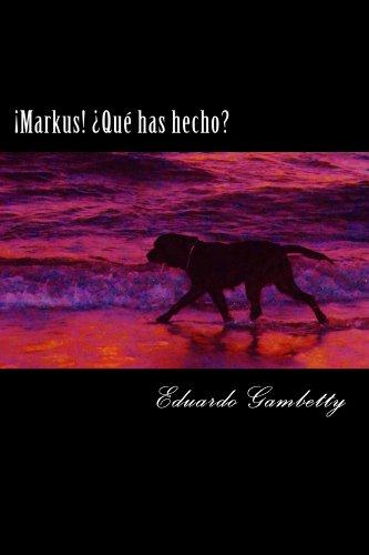 ¡Markus! ¿Qué has hecho? por Eduardo Gambetty