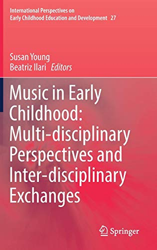 Music in Early Childhood: Multi-disciplinary Perspectives and Inter-disciplinary Exchanges (International Perspectives on Early Childhood Education and Development)