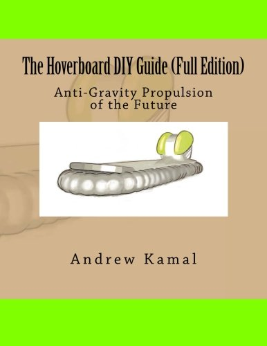 The Hoverboard Diy Guide: Anti-gravity Propulsion of the Future: Full Edition