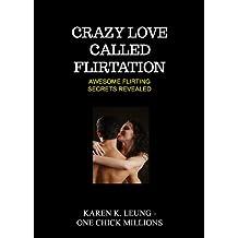 Crazy Love Called Flirtation: Awesome Flirting Secrets Revealed (English Edition)