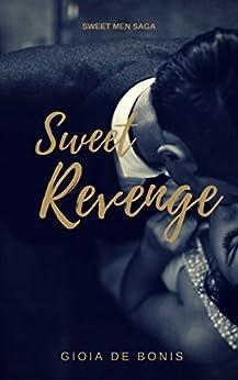 SWEET REVENGE (SWEET MEN SAGA Vol. 1) di [DE BONIS, GIOIA]