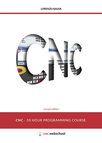 CNC 50 Hour Programming Course: (Second Edition / January 2018 ...