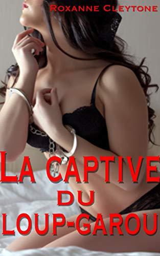 La captive du loup-garou: Nouvelle érotique fantastique, interdit au moins de 18 ans, érotisme, paranormal en français, livre pour adulte, soumission