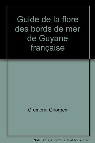 Guide de la flore des bords de mer de Guyane française par Georges Cremers