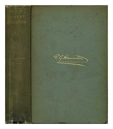 Philip Gilbert Hamerton : an autobiography, (1834-1858) ; and a memoir by his wife, (1858-1894)