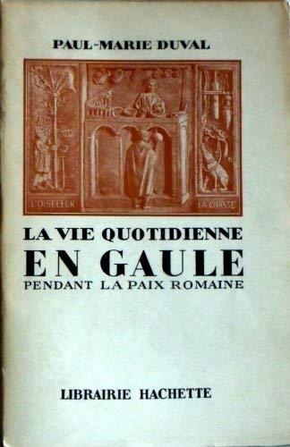 La vie quotidienne en gaule pendant la paix romaine. II-iii° siècles après j.-c. . por Duval Paul-Marie