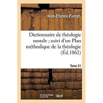 Dictionnaire de théologie morale. Tome 31: ; suivi d'un Plan méthodique de la théologie laissé inédit par Bergier...