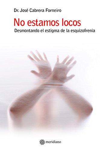 No estamos locos. Desmontando el estigma de la esquizofrenia por José Cabrera Forneiro