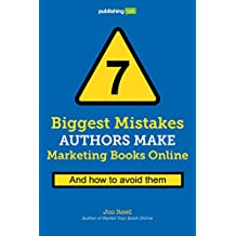 7 Biggest Mistakes Authors Make Marketing Books Online: And How to Avoid Them