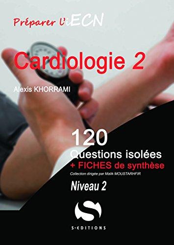 Cardiologie : niveau 2 / [Alexis Khorrami, auteur des questions isolées et Adrien Mirouse, auteur des fiches de synthèse].- Milon-la-Chapelle : S-Éditions , copyright 2017