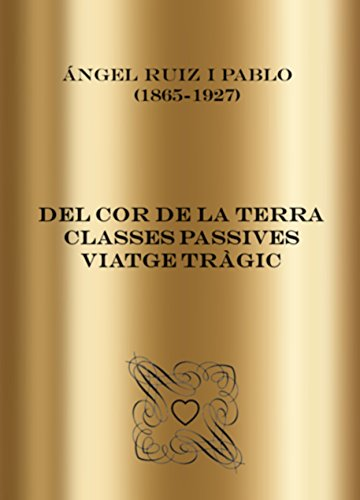Del cor de la terra, Classes passives, Viatge tràgic (Catalan Edition) por Àngel Ruiz i Pablo