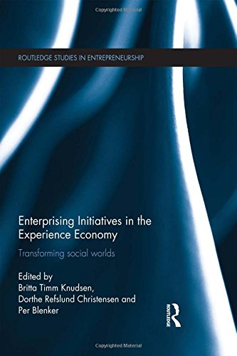 Enterprising Initiatives in the Experience Economy: Transforming Social Worlds (Routledge Studies in Entrepreneurship)
