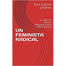 UN FEMINISTA RADICAL: Un libro de lectura obligatoria para toda feminista (Spanish Edition)