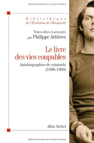 LE LIVRE DES VIES COUPABLES - Autobiographie des criminels ( 1896-1909 )