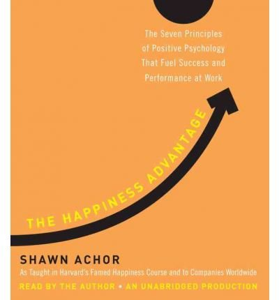The Happiness Advantage: The Seven Principles of Positive Psychology That Fuel Success and Performance at Work (CD-Audio) - Common