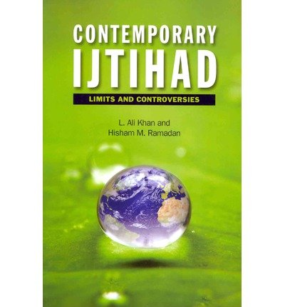 [(Contemporary Ijtihad: Limits and Controversies)] [ By (author) L. Ali Khan, By (author) Hisham M. Ramadan ] [September, 2012]