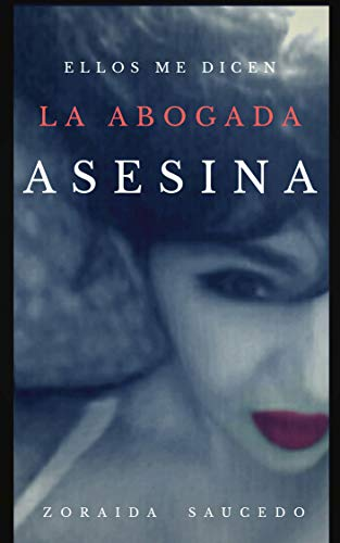 Ellos Me Dicen La Abogada Asesina por Zoraida Saucedo